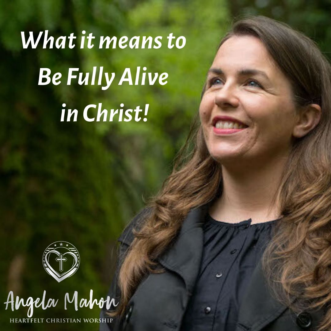 What it means to Be Fully Alive in Christ
